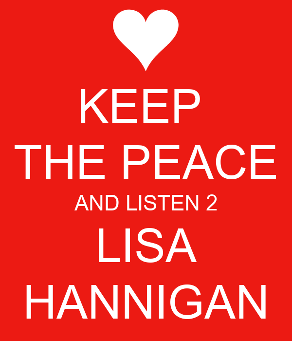 KEEP  THE PEACE AND LISTEN 2 LISA HANNIGAN