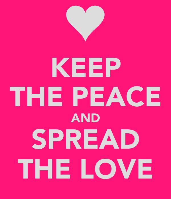 KEEP THE PEACE AND SPREAD THE LOVE
