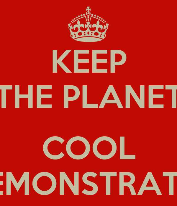KEEP THE PLANET  COOL DEMONSTRATE !