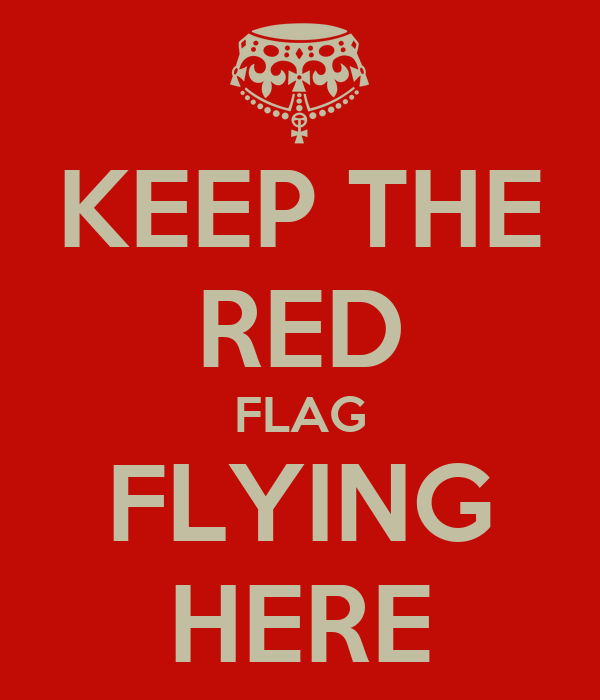 KEEP THE RED FLAG FLYING HERE
