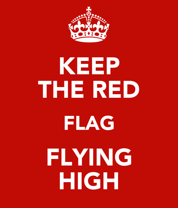 KEEP THE RED FLAG FLYING HIGH