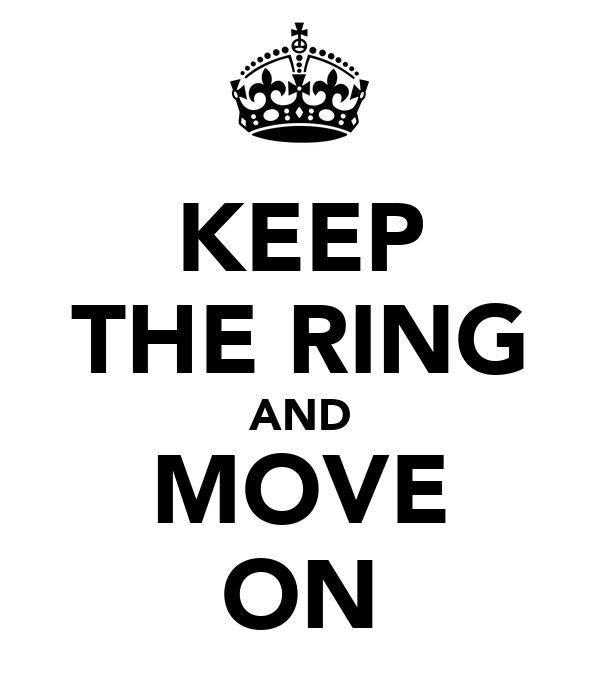 KEEP THE RING AND MOVE ON
