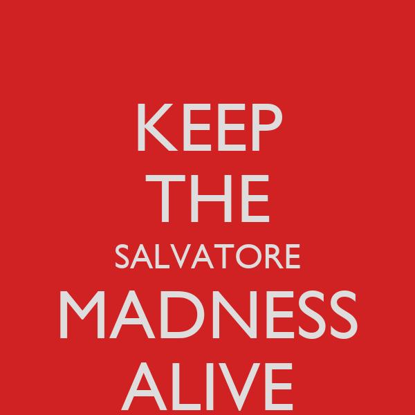 KEEP THE SALVATORE MADNESS ALIVE