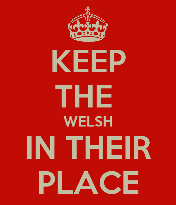 KEEP THE  WELSH IN THEIR PLACE