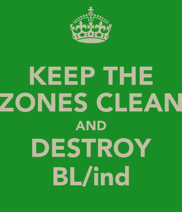 KEEP THE ZONES CLEAN AND DESTROY BL/ind