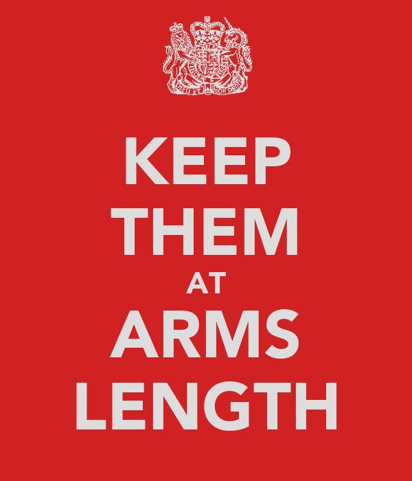 KEEP THEM AT ARMS LENGTH