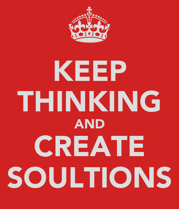 KEEP THINKING AND CREATE SOULTIONS