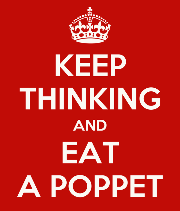KEEP THINKING AND EAT A POPPET