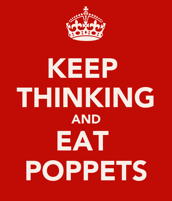 KEEP  THINKING AND EAT  POPPETS