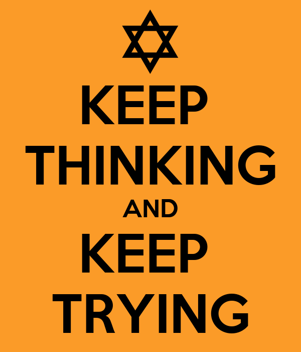 KEEP  THINKING AND KEEP  TRYING