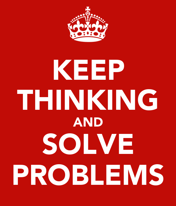 KEEP THINKING AND SOLVE PROBLEMS