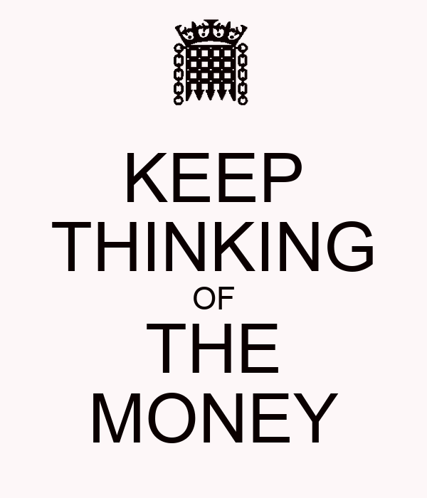 KEEP THINKING OF THE MONEY