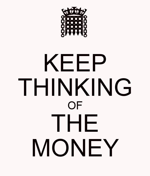 KEEP THINKING OF THE MONEY