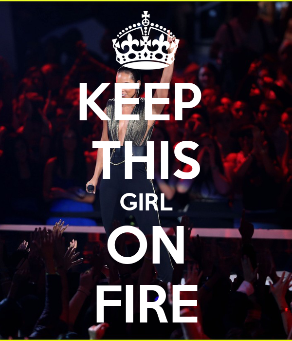 KEEP  THIS GIRL ON FIRE