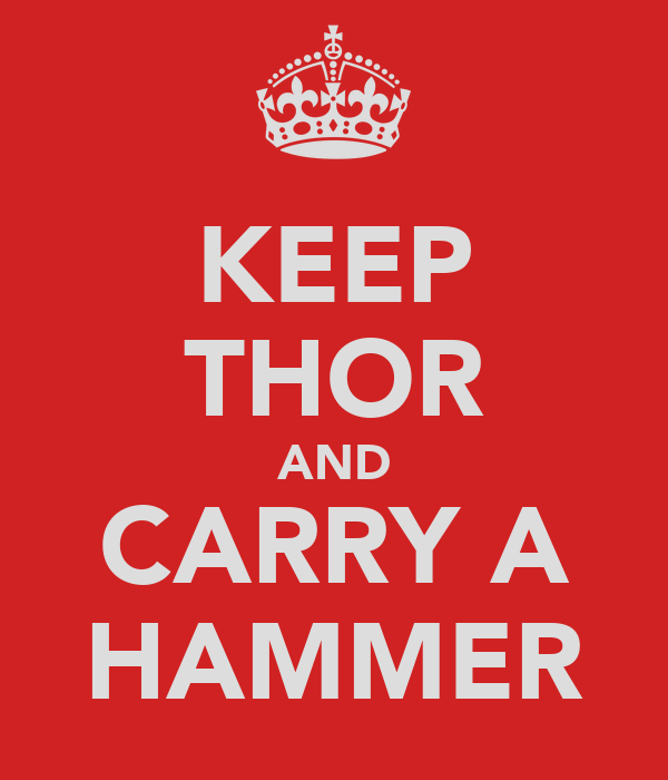 KEEP THOR AND CARRY A HAMMER