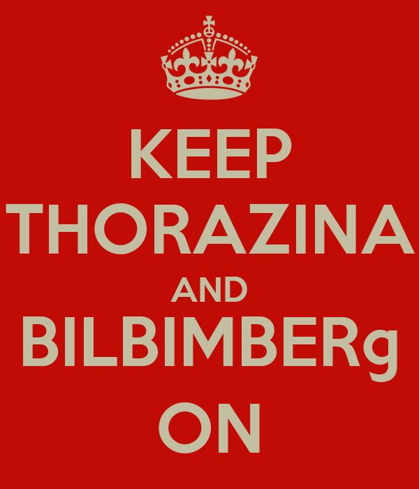 KEEP THORAZINA AND BILBIMBER© ON