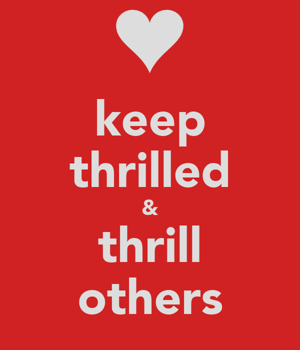 keep thrilled & thrill others