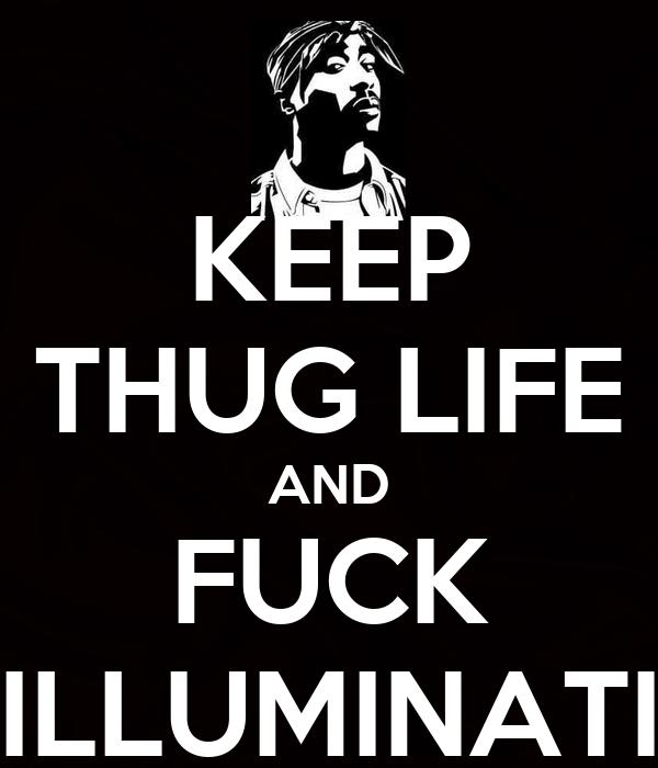 KEEP THUG LIFE AND FUCK ILLUMINATI