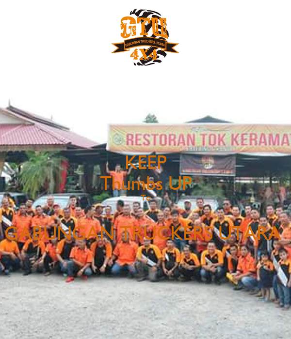 KEEP Thumbs UP To  GABUNGAN TRUCKERS UTARA