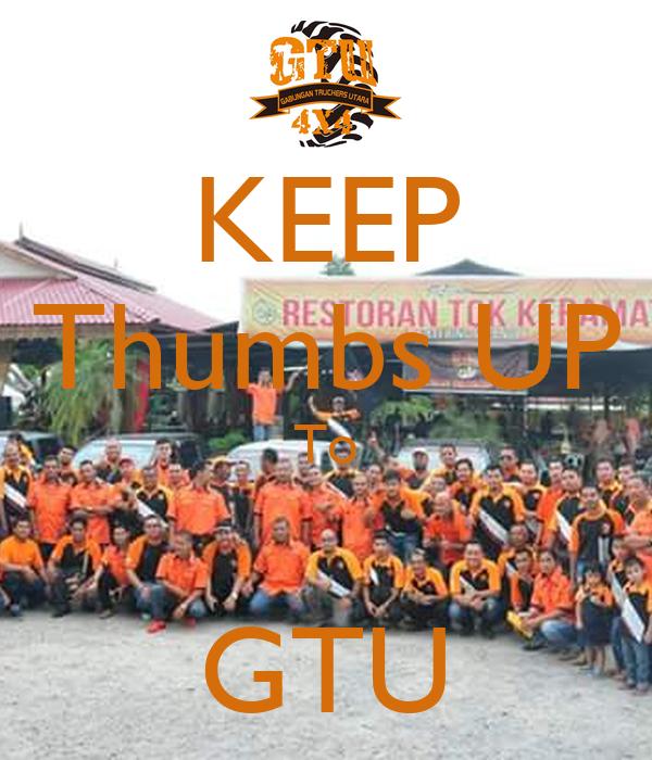KEEP Thumbs UP To  GTU