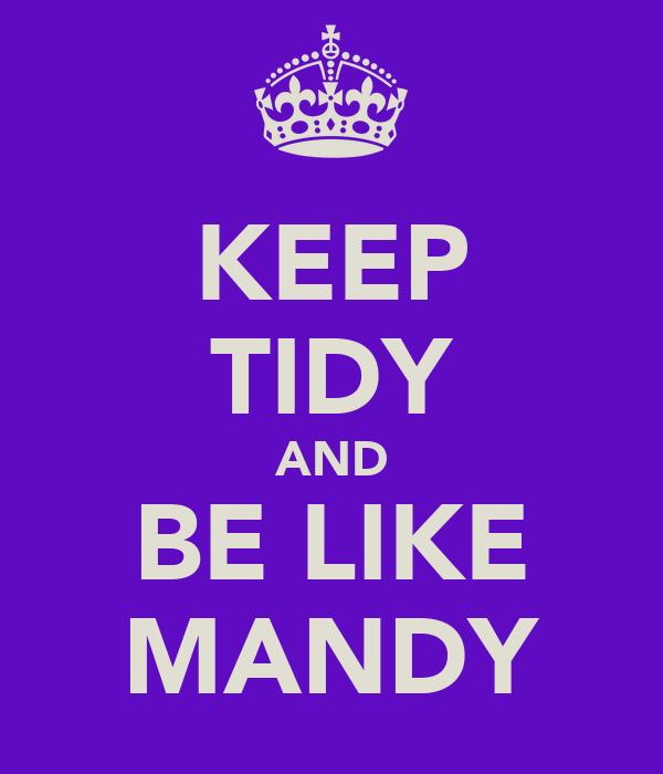 KEEP TIDY AND BE LIKE MANDY