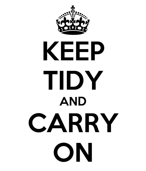 KEEP TIDY AND CARRY ON
