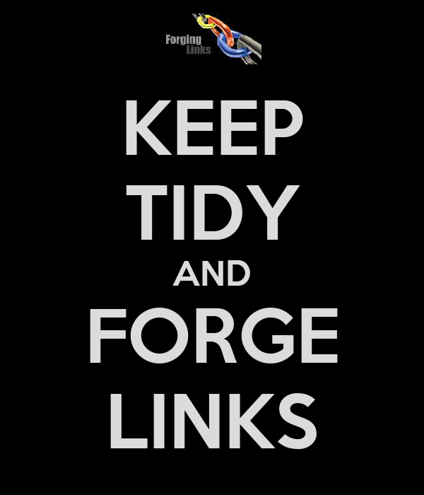 KEEP TIDY AND FORGE LINKS
