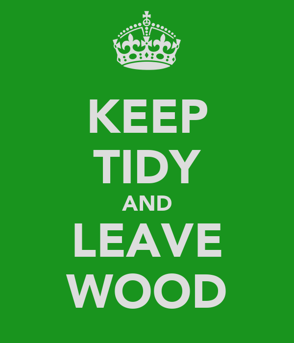 KEEP TIDY AND LEAVE WOOD