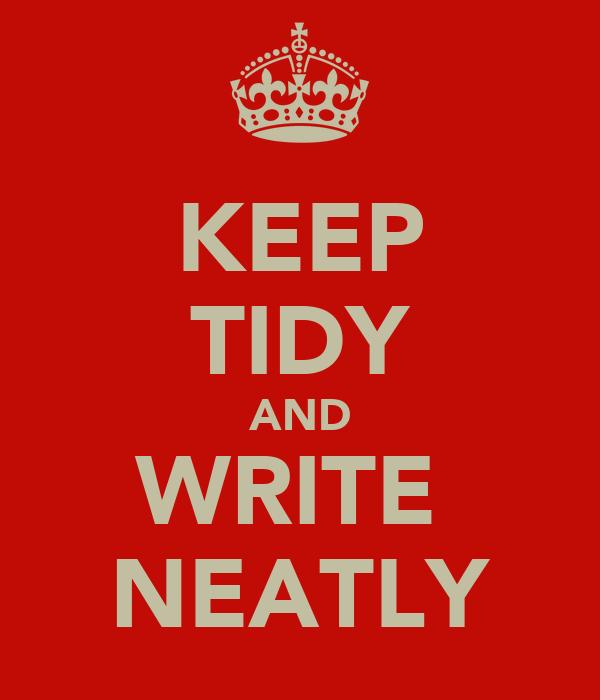 KEEP TIDY AND WRITE  NEATLY