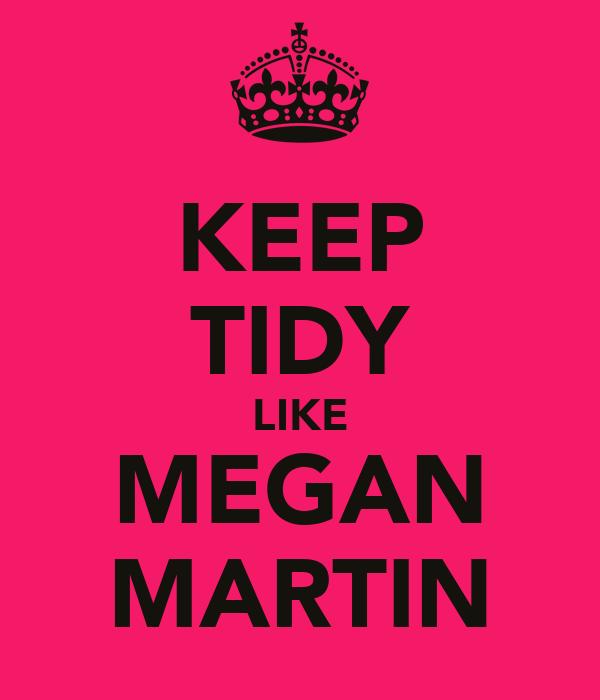KEEP TIDY LIKE MEGAN MARTIN