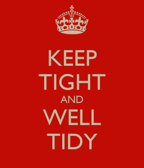 KEEP TIGHT AND WELL TIDY
