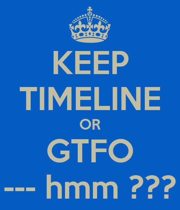 KEEP TIMELINE OR GTFO --- hmm ???