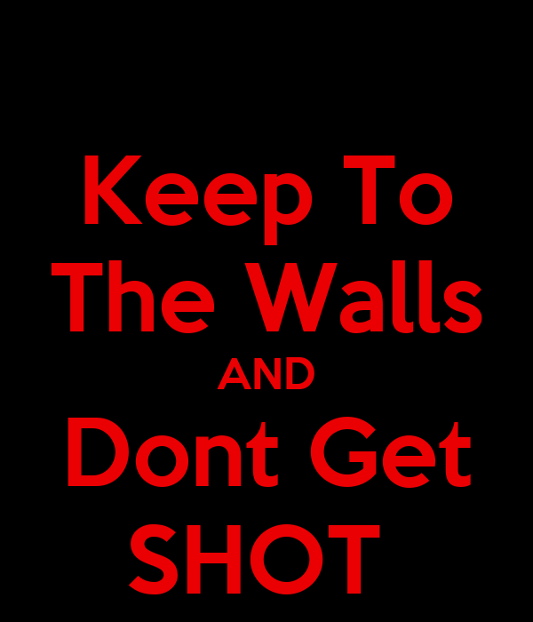 Keep To The Walls AND Dont Get SHOT