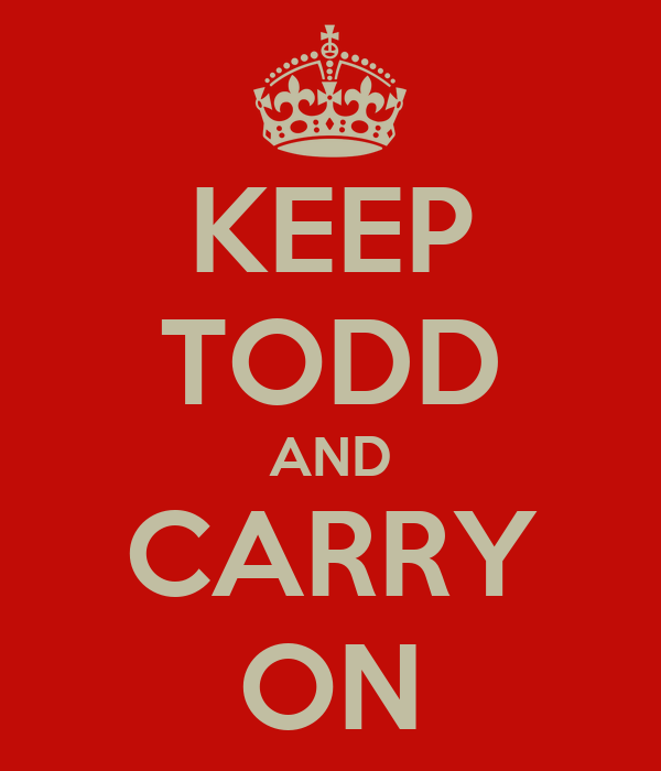 KEEP TODD AND CARRY ON