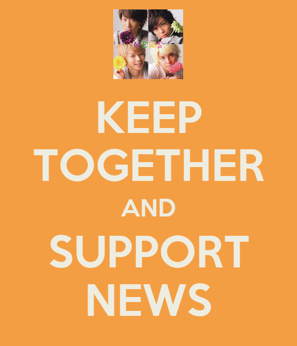 KEEP TOGETHER AND SUPPORT NEWS