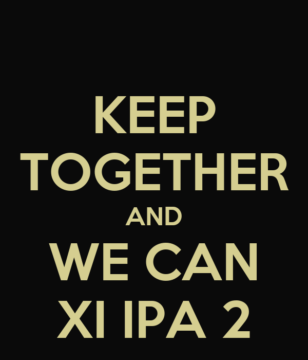 KEEP TOGETHER AND WE CAN XI IPA 2