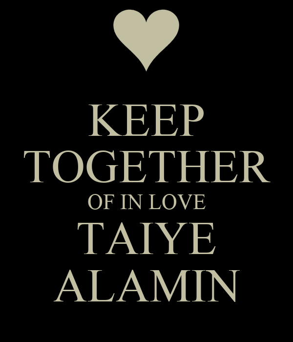 KEEP TOGETHER OF IN LOVE TAIYE ALAMIN