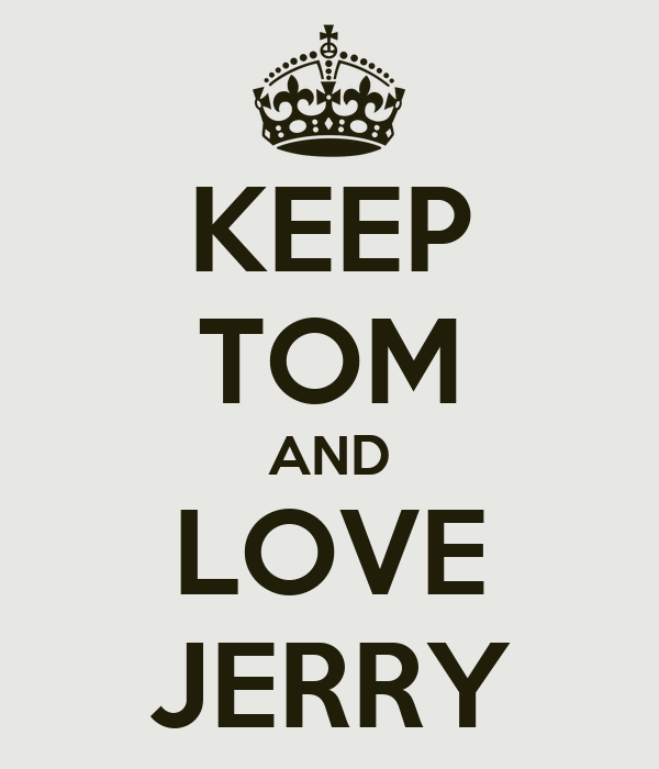 KEEP TOM AND LOVE JERRY