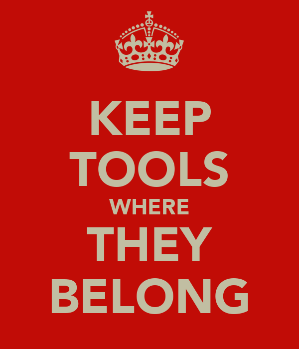 KEEP TOOLS WHERE THEY BELONG