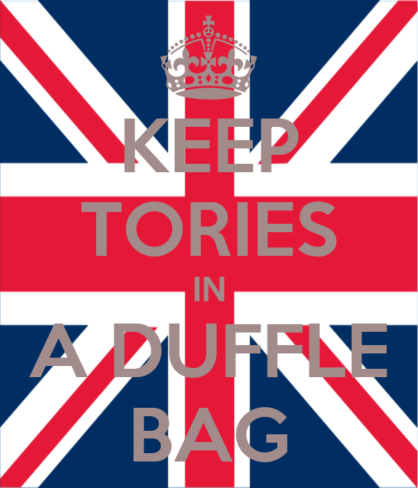 KEEP TORIES IN A DUFFLE BAG