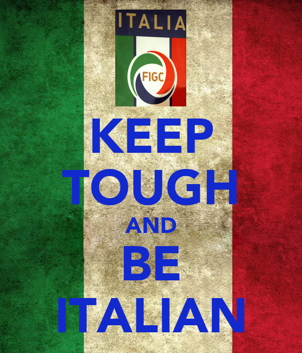 KEEP TOUGH AND BE ITALIAN
