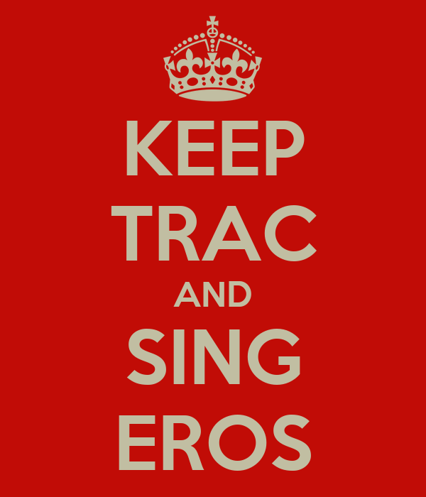 KEEP TRAC AND SING EROS