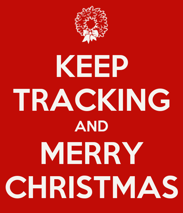 KEEP TRACKING AND MERRY CHRISTMAS