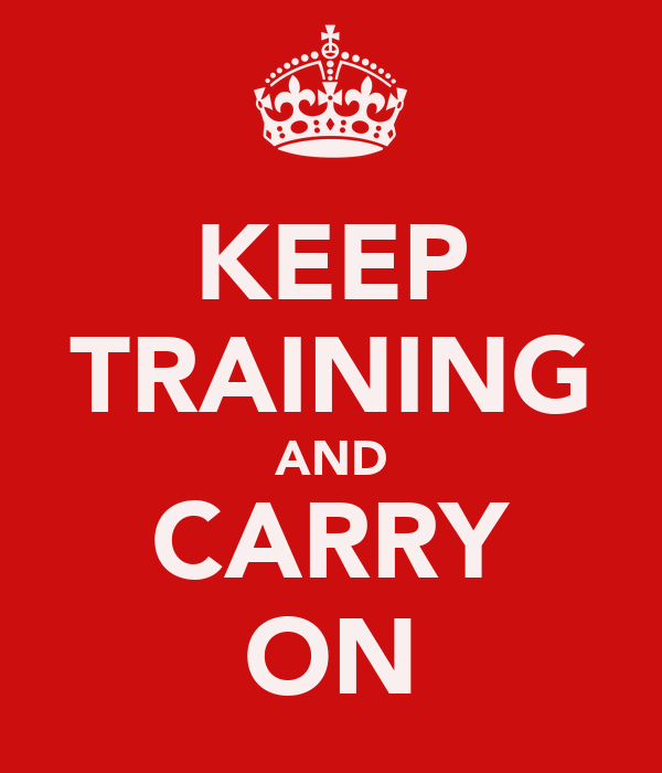 KEEP TRAINING AND CARRY ON