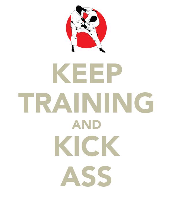 KEEP TRAINING AND KICK ASS