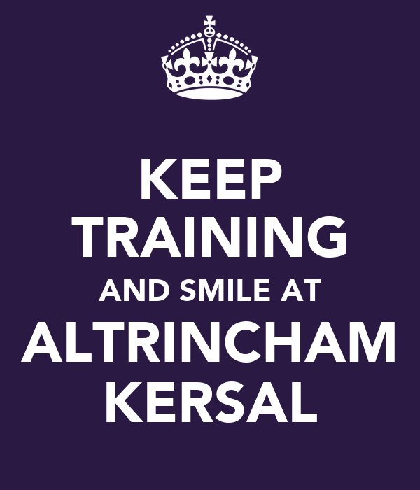 KEEP TRAINING AND SMILE AT ALTRINCHAM KERSAL