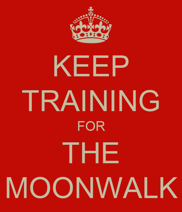 KEEP TRAINING FOR THE MOONWALK