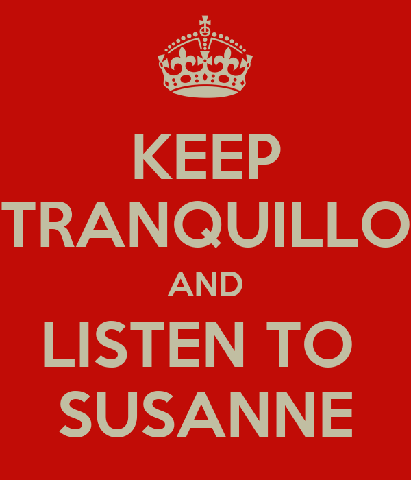 KEEP TRANQUILLO AND LISTEN TO  SUSANNE