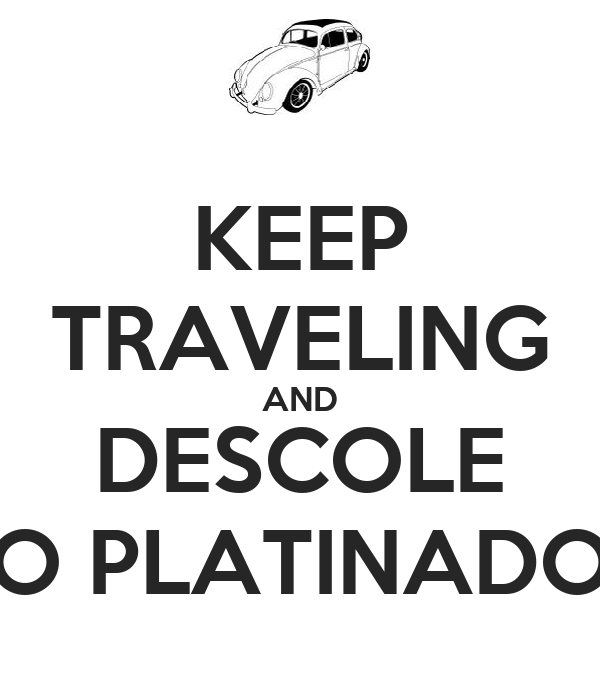 KEEP TRAVELING AND DESCOLE O PLATINADO