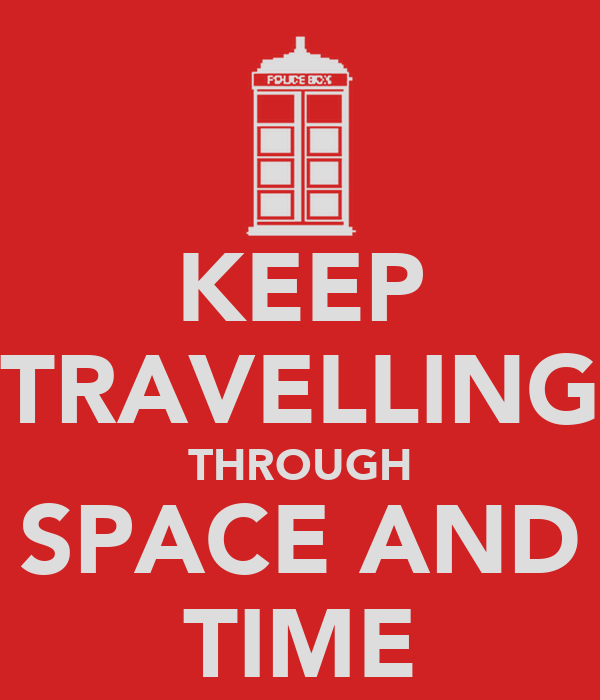 KEEP TRAVELLING THROUGH SPACE AND TIME
